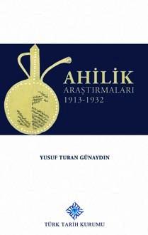 Ahilik Araştırmaları 1913-1932 - Yusuf Turan Günaydın