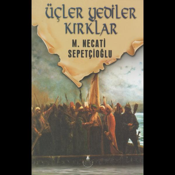 Üçler Yediler Kırklar - Mustafa Necati Sepetçioğlu