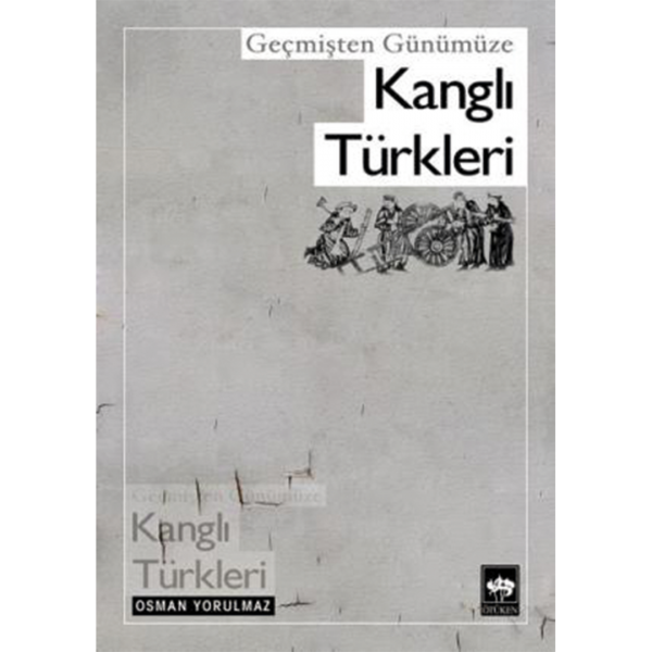 Geçmişten Günümüze Kanglı Türkleri - Osman Yorulmaz