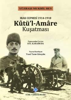 Irak Cephesi 1914-1918 Kut'ül Amare Kuşatması - Gül Karabuda