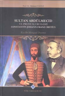 Sultan Abdülmecid ve Prusyalı Ressamı Constantin Johann Franz Cretius - Mehmet Yavuz