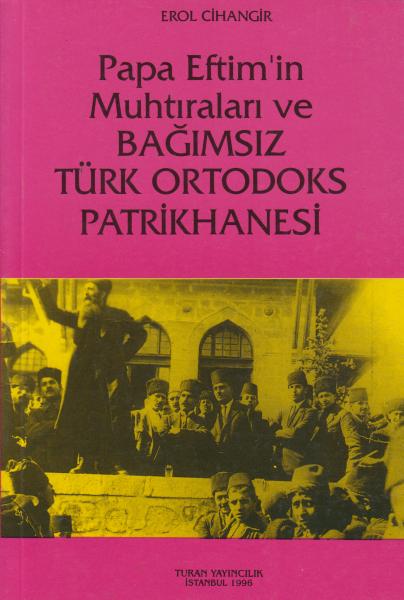 Papa Eftim'in Muhtıraları ve Bağımsız Türk Ortodoks Patrikhanesi - Erol Cihangir