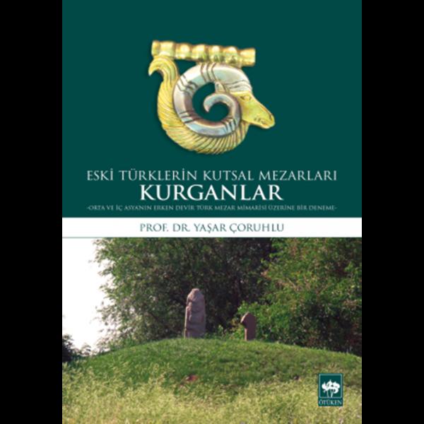 Eski Türklerin Kutsal Mezarları Kurganlar - Yaşar Çoruhlu