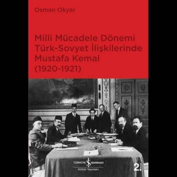 Milli Mücadele Dönemi Türk-Sovyet İlişkilerinde Mustafa Kemal - Osman Okyar