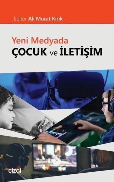 Yeni Medyada Çocuk ve İletişim - Ali Murat Kırık