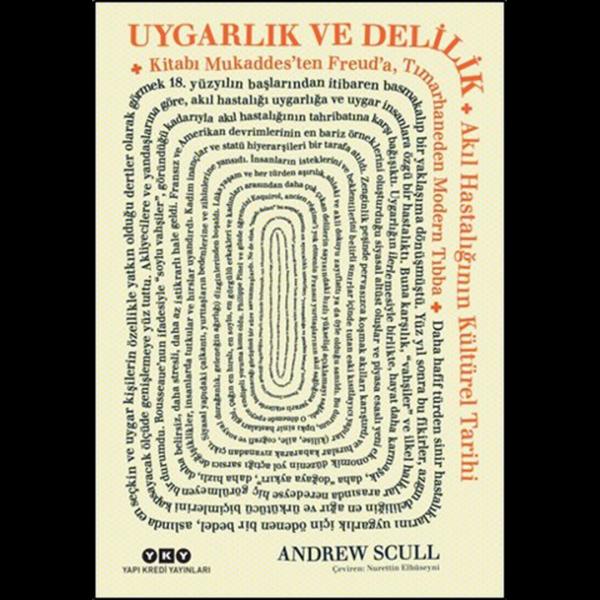 Uygarlık ve Delilik - Akıl Hastalığının Kültürel Tarihi - Andrew Scull