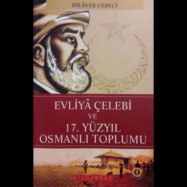 Evliya Çelebi ve 17. Yüzyıl Osmanlı Toplumu - Dilaver Cebeci