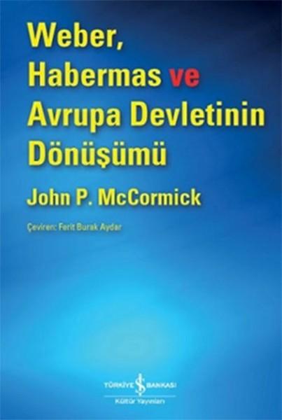 Weber Habermas ve Avrupa Devletinin Dönüşümü - John P. McCormick