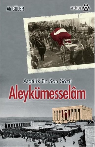 Aleykümesselam Atatürk'ün Son Sözü - Ali Güler