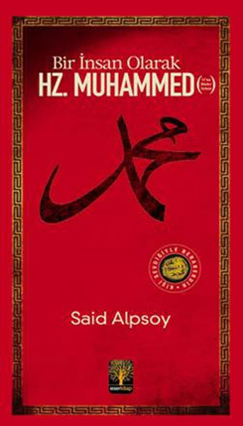 Bir İnsan Olarak Hz. Muhammed (O'na Binler Selam) - Said Alpsoy