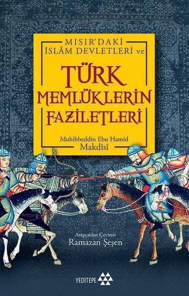 Mısır'daki İslam Devletleri ve Türk Memlüklerin Faziletleri - Muhibbeddin Ebu Hamid Makdisi
