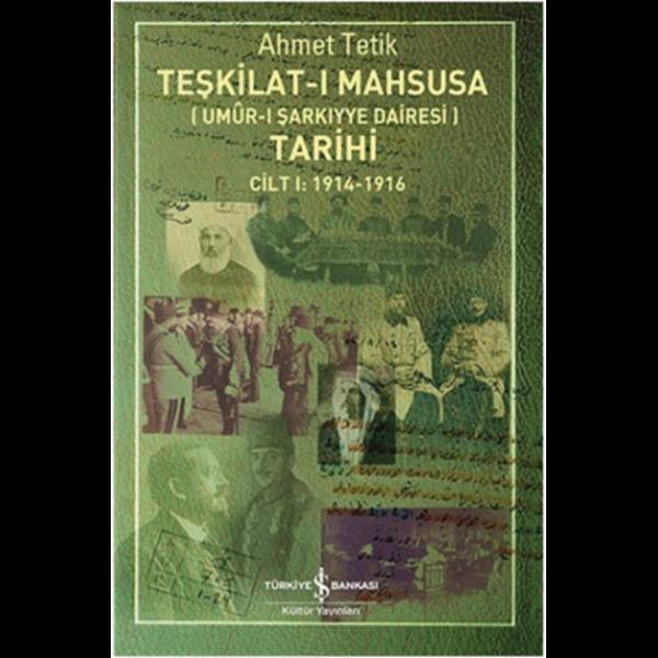 Teşkilat-I Mahsusa Tarihi Cilt 1 : 1914 - 1916 - Ahmet Tetik