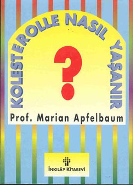 Kolesterolle Nasıl Yaşanır - Marian Apfelbaum