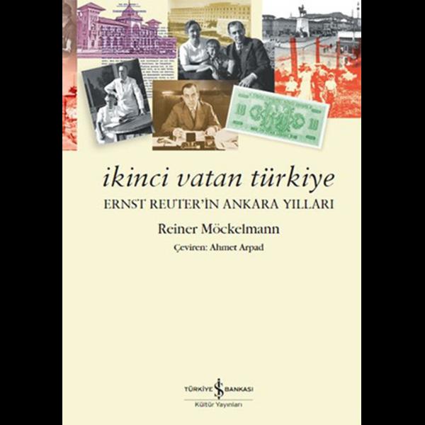 İkinci Vatan Türkiye-Ernst Reuter'in Ankara Yılları - Reiner Möckelmann