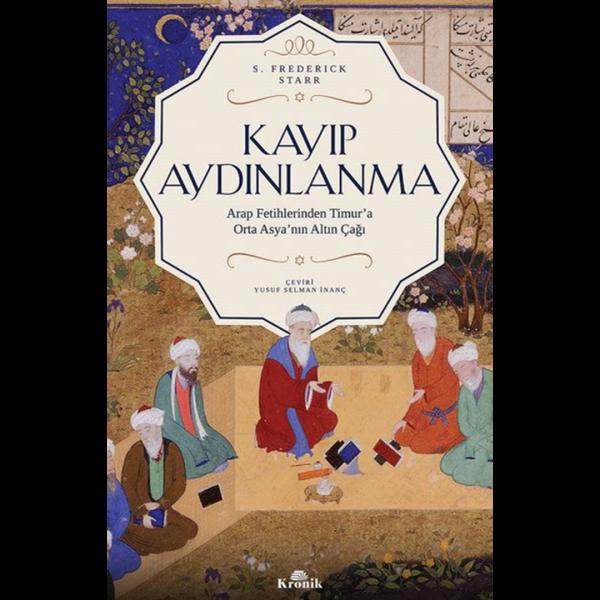Kayıp Aydınlanma-Arap Fetihlerinden Timur'a Orta Asya'nın Altın Çağı - Frederick Starr