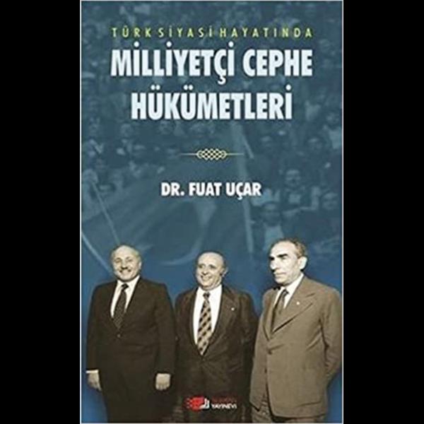 Türk Siyasi Hayatında Milliyetçi Cephe Hükümetleri - Fuat Uçar