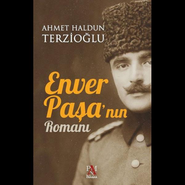 Enver Paşa'nın Romanı - Ahmet Haldun Terzioğlu