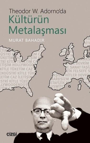 Theodor W. Adorno'da Kültürün Metalaşması - Murat Bahadır