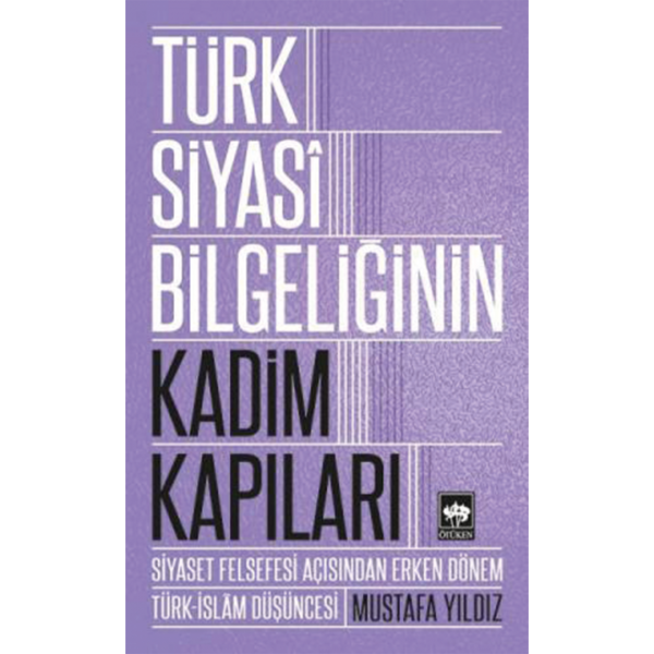 Türk Siyasi Bilgeliğinin Kadim Kapıları - Mustafa Yıldız