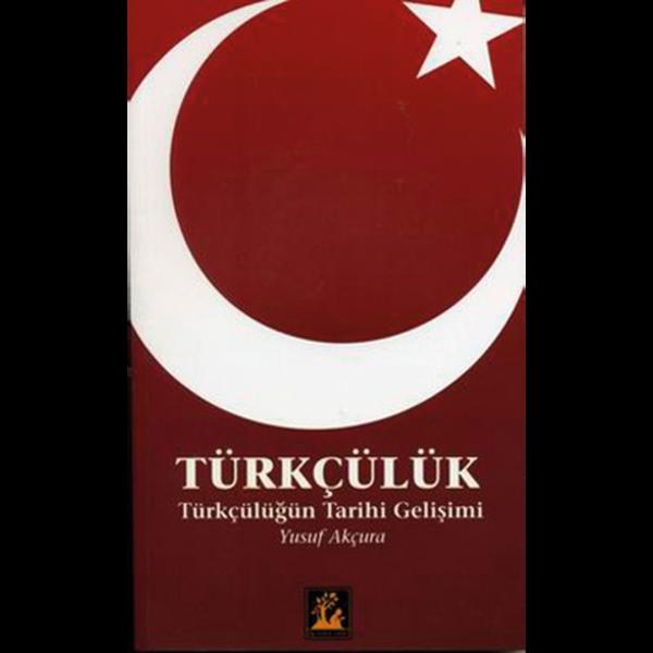 Türkçülüğün Tarihi Gelişimi - Yusuf Akçura