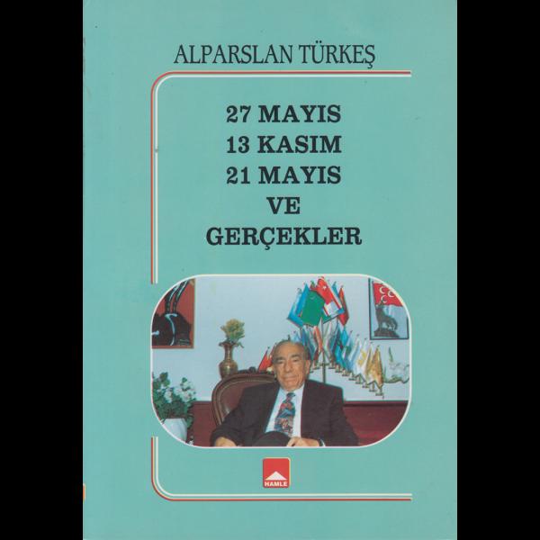 27 Mayıs 13 Kasım 21 Mayıs ve Gerçekler - Alparslan Türkeş