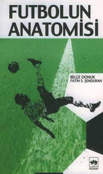 Futbolun Anatomisi - Bilge Donuk - Fatih Ş. Şenduran