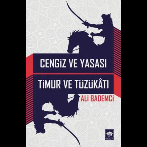 Cengiz ve Yasası, Timur ve Tüzükâtı - Ali Bademci