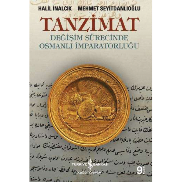 Tanzimat Değişim Sürecinde Osmanlı İmparatorluğu - Halil İnalcık - Mehmet Seyitdanlıoğlu