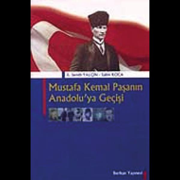 Mustafa Kemal Paşa'nın Anadolu'ya Geçişi - Semih Yalçın