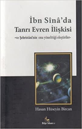 İbn Sînâ'da Tanrı-Evren İlişkisi ve Şehristânî'nin Eleştirileri - Hasan Hüseyin Bircan