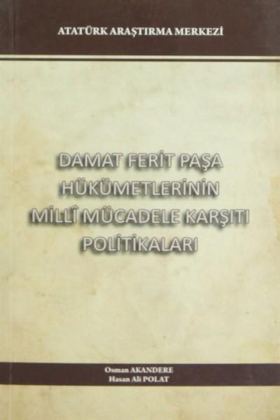 Damat Ferit Paşa Hükümetinin Milli Mücadele Karşıtı Politikaları - Osman Akandere