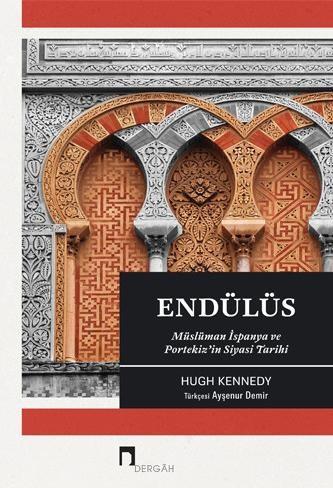 Endülüs: Müslüman İspanya ve Portekiz'İn Siyasi Tarihi - Hugh Kennedy