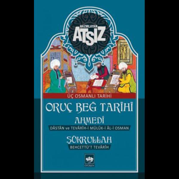 Oruç Beğ Tarihi - Ahmedi - Şükrullah Üç Osmanlı Tarihi - Hüseyin Nihal Atsız