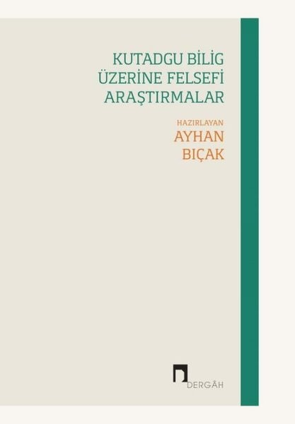 Kutadgu Bilig Üzerine Felsefi Araştırmalar - Ayhan Bıçak