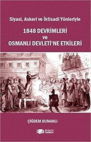 Siyasi, Askeri ve İktisadi Yönleriyle 1848 Devrimleri ve Osmanlı Devletine Etkileri - Çiğdem Dumanlı