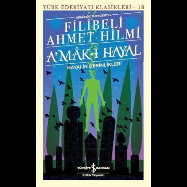 Günümüz Türkçesiyle Amak-ı Hayal-Hayalin Derinlikleri - Filibeli Ahmed Hilmi