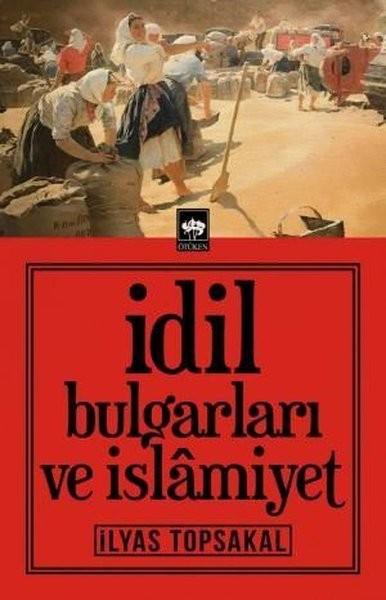 İdil Bulgarları ve İslamiyet - İlyas Topsakal