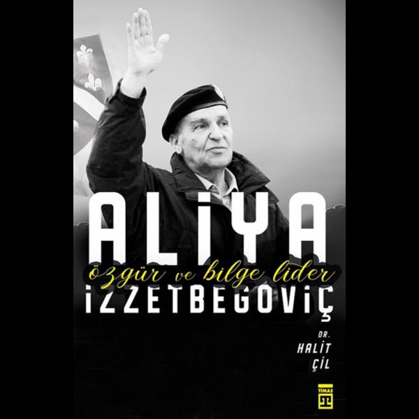 Aliya İzzetbegoviç-Özgür ve Bilge Lider - Halit Çil