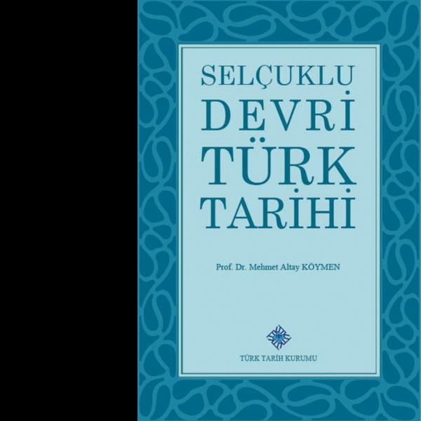 Selçuklu Devri Türk Tarihi - Prof. Dr. Mehmet Altay Köymen