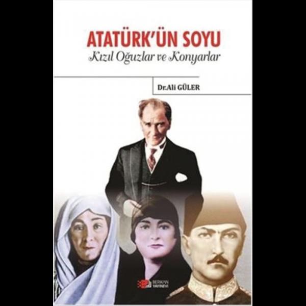 Atatürk'ün Soyu: Kızıl Oğuzlar ve Konyarlar - Ali Güler