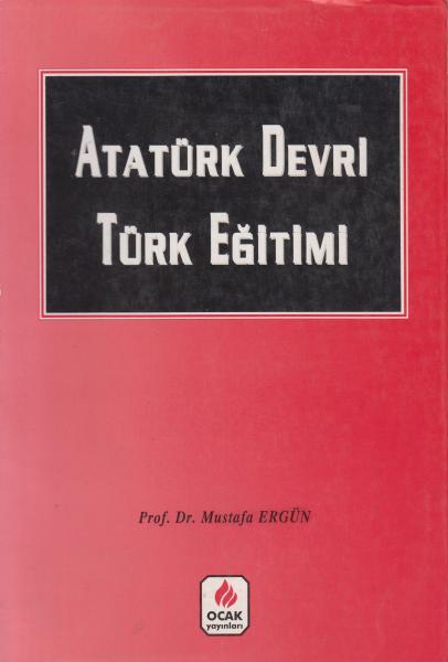 Atatürk Devri Türk Eğitimi - Prof. Dr. Mustafa Ergün