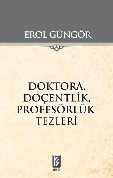 Doktora Doçentlik Profesörlük Tezleri - Erol Güngör