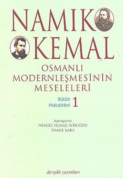 Osmanlı Modernleşmesinin Meseleleri Bütün Makaleleri 1 - Namık Kemal