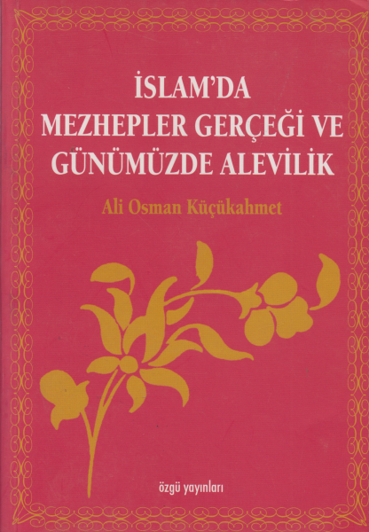 İslam'da Mezhepler Gerçeği ve Günümüzde Alevilik - Ali Osman Küçükahmet