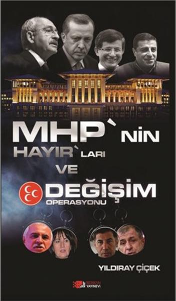MHP'nin Hayır'ları ve Değişim Operasyonu - Yıldıray Çiçek