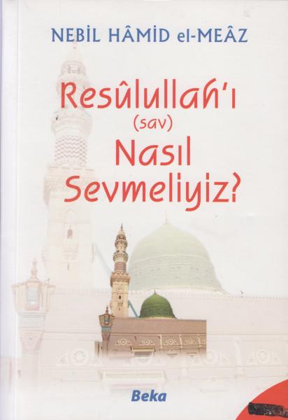Resulullah'ı (sav) Nasıl Sevmeliyiz? - Nebil Hamid el-Meaz