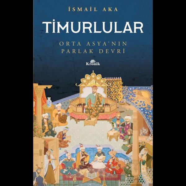 Timurlular-Orta Asya'nın Parlak Devri - İsmail Aka