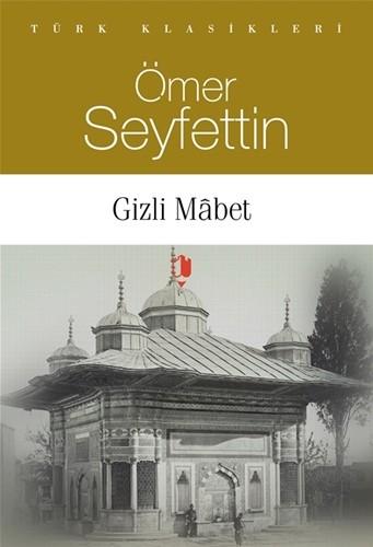 GİZLİ MÂBET - Ömer Seyfettin