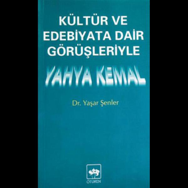 Kültür ve Edebiyata dair görüşleriyle Yahya Kemal - Yaşar Şenler