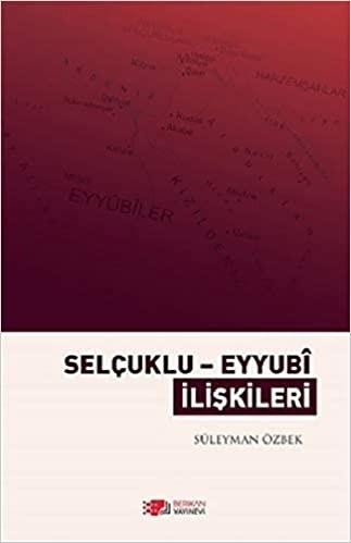 Selçuklu - Eyyubi İlişkileri (1175-1250) - Süleyman Özbek